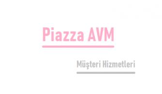 Piazza AVM Çağrı Merkezi İletişim Müşteri Hizmetleri Telefon Numarası