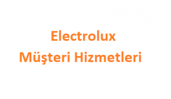 Electrolux Müşteri Hizmetleri Telefon Numarası