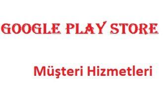Google Play Store Çağrı Merkezi İletişim Müşteri Hizmetleri Telefon Numarası