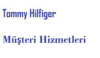 Tommy Hilfiger Müşteri Hizmetleri Telefon Numarası İletişim Çağrı Merkezi